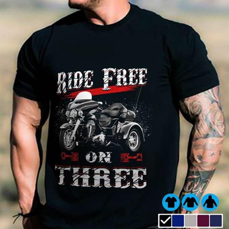 Ride Free On Three Trikers T Shirt Black A3