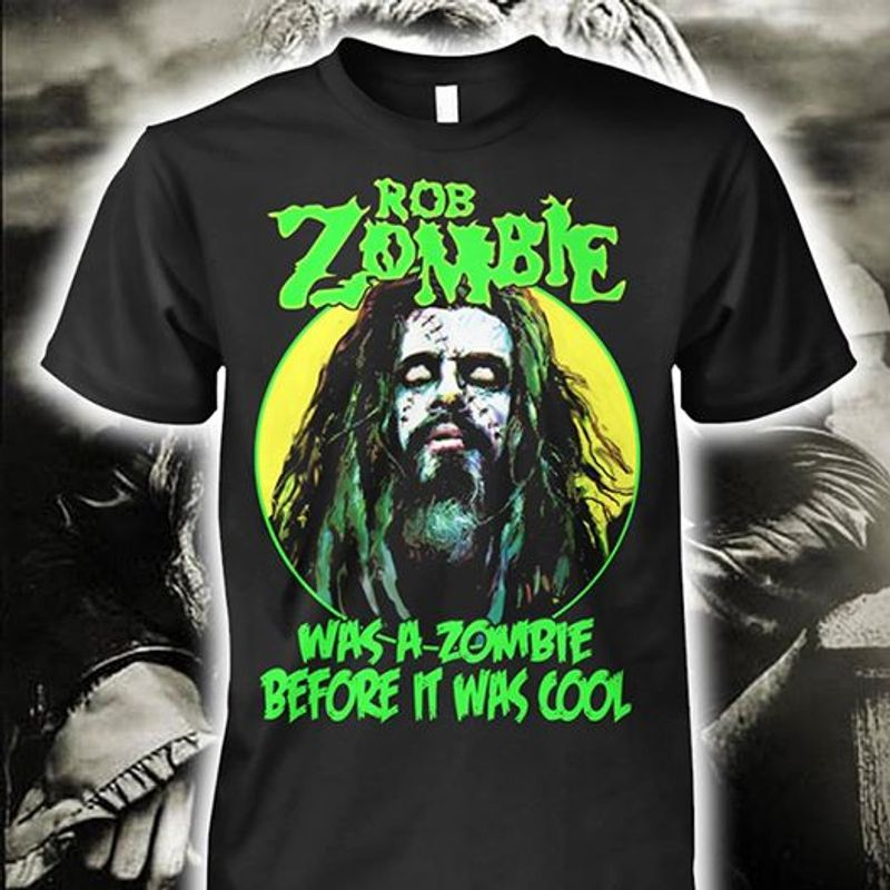Rob Zombie Was A Zombie Before It Was Cool T-shirt Black B7