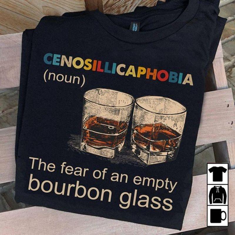 Rockinteam Drink Up Cenosillicaphobia The Fear Of An Empty Bourbon Glass Black T Shirt Men And Women S-6XL Cotton