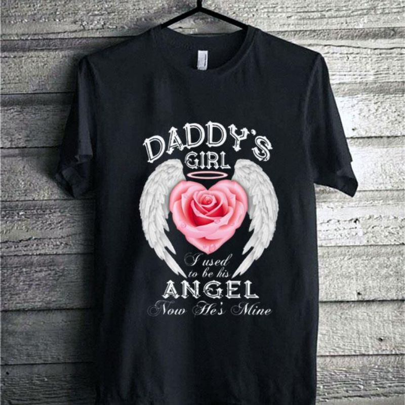 Rose Angel Wing Daddys Girl I Used To Be His Angel Now Hes Mine T Shirt Black