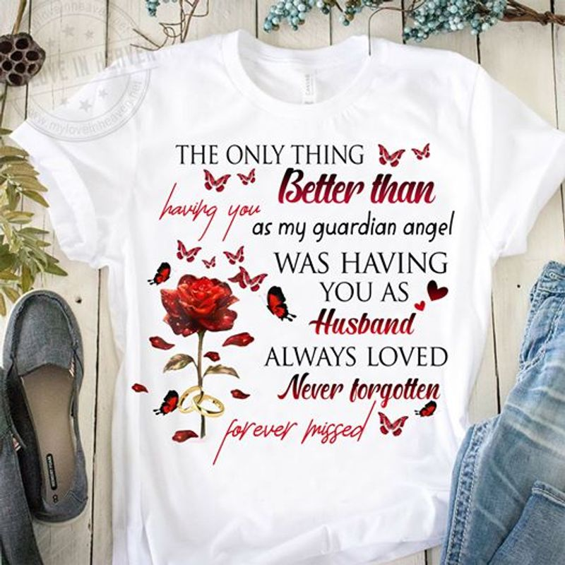 Roses And Butterflies The Only Thing Better Than Having A Guardian Angel Was Having You As A Husband T Shirt White