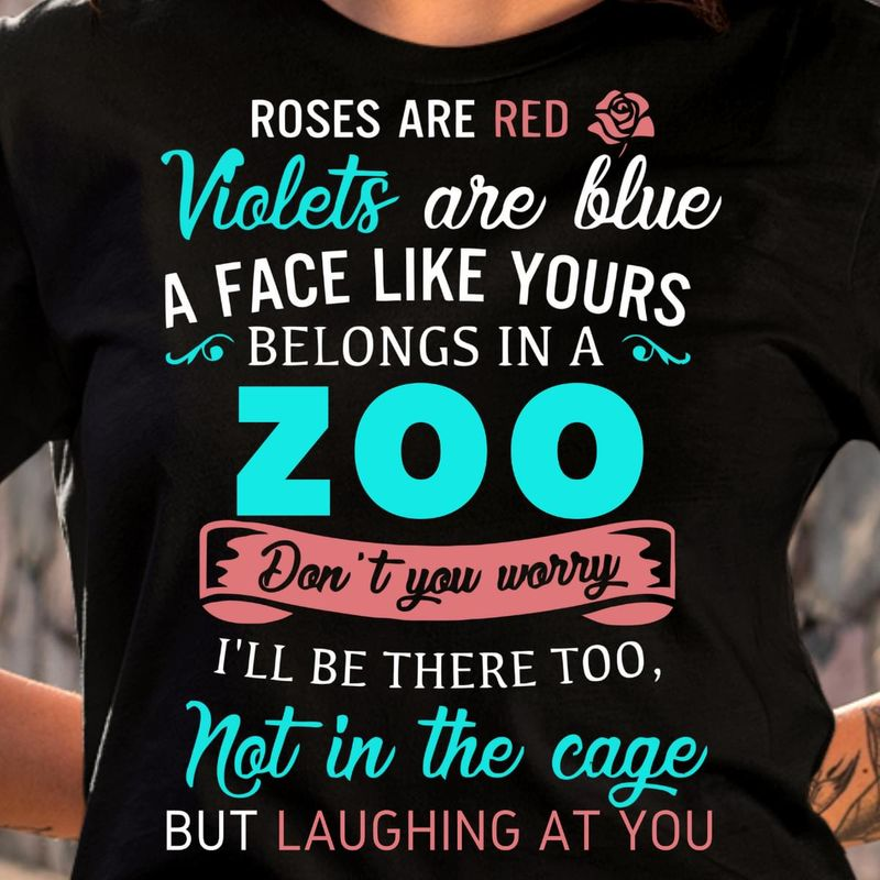 Roses Are Red Violets Are Blue A Face Like Yours Belongs In A Zoo Quote Black T Shirt Men/ Woman S-6XL Cotton