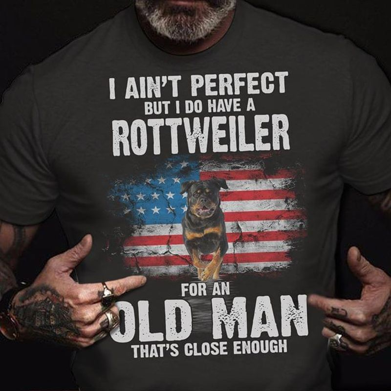 Rottweiler 4Th Of July American Flag I Ain'T Perfect Old Man Black T Shirt Men And Women S-6XL Cotton