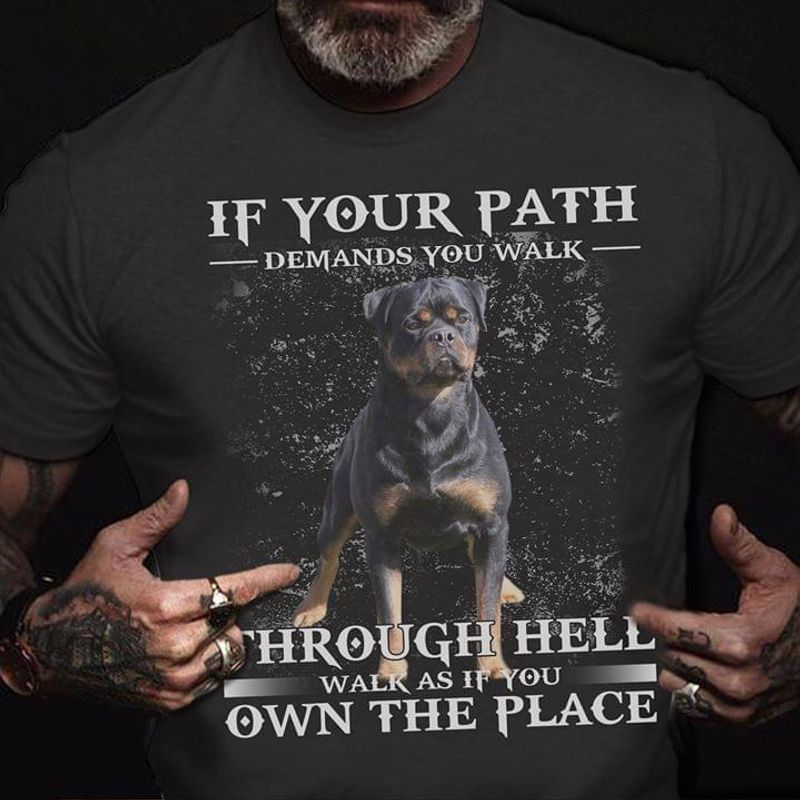 Rottweiler If Your Path Demands You Walk Through Hell Dogs Lover Gift Black T Shirt Men And Women S-6XL Cotton