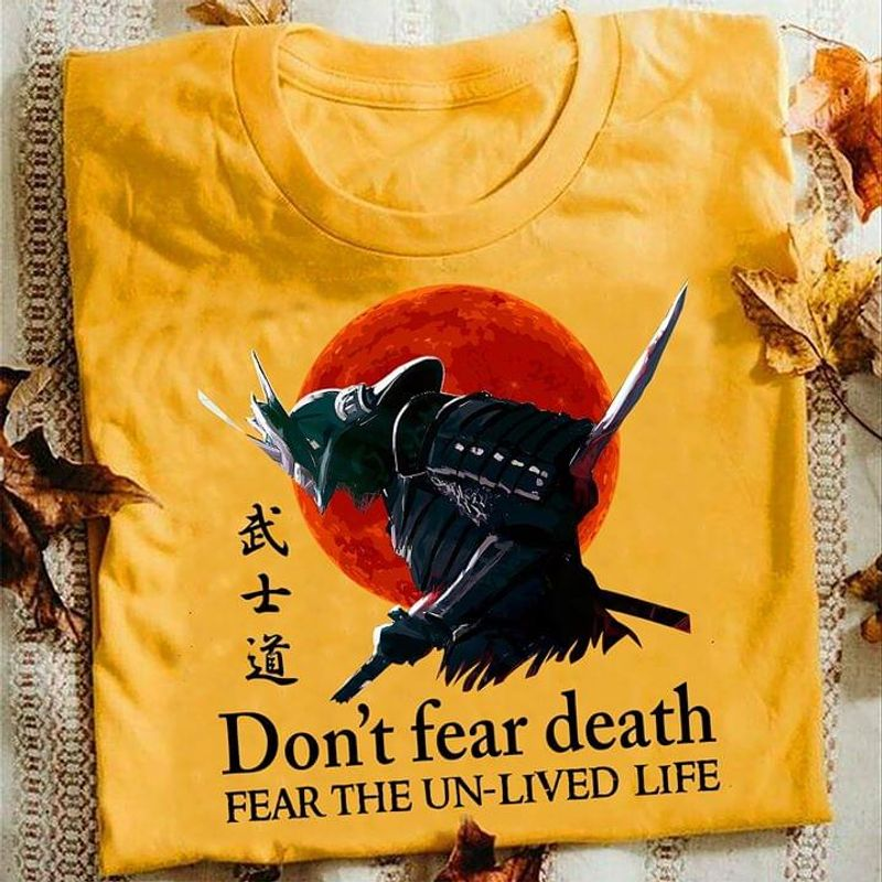 Samurai Warriors Don't Fear Death Fear The Un-Lives Life Gold T Shirt Men/ Woman S-6XL Cotton