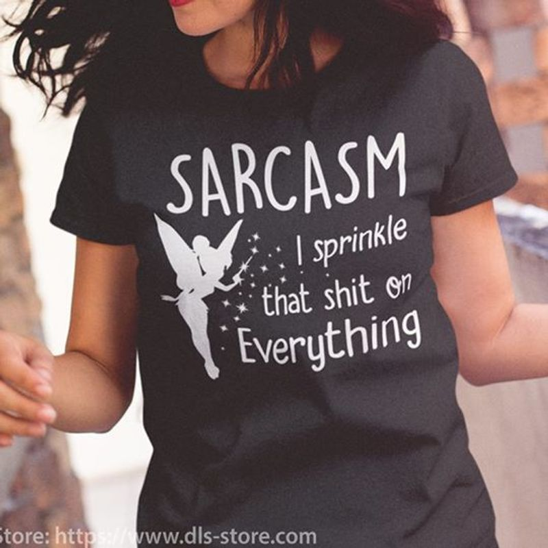 Sarcasm I Sprinkle That Shit On Everything T-shirt Black A5