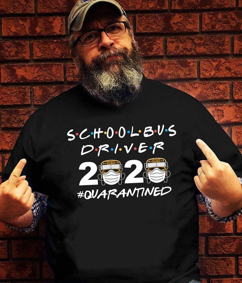 Schoolbus Driver 2020 Quarantined Tshirt Black A2
