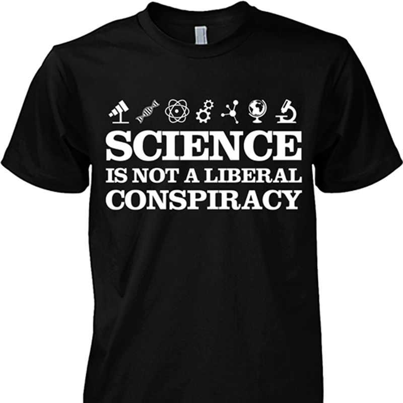 Science Is Not A Liberal Conspiracy T-shirt Black B7