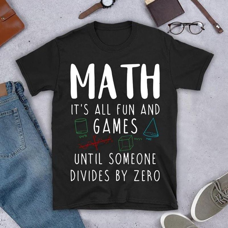 Science Math Lover Shirt Math It's All Fun And Games Until Someone Divides By Zero Black T Shirt Men And Women S-6XL Cotton