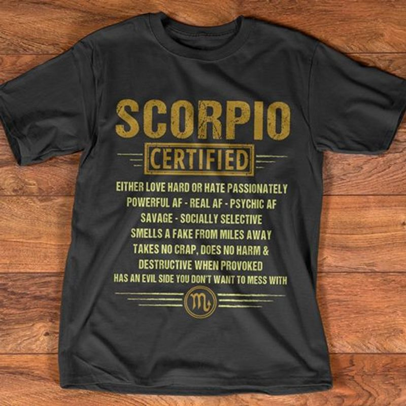 Scorpio Certified Either Love Hard Or Hate Passionately T-Shirt Black B7