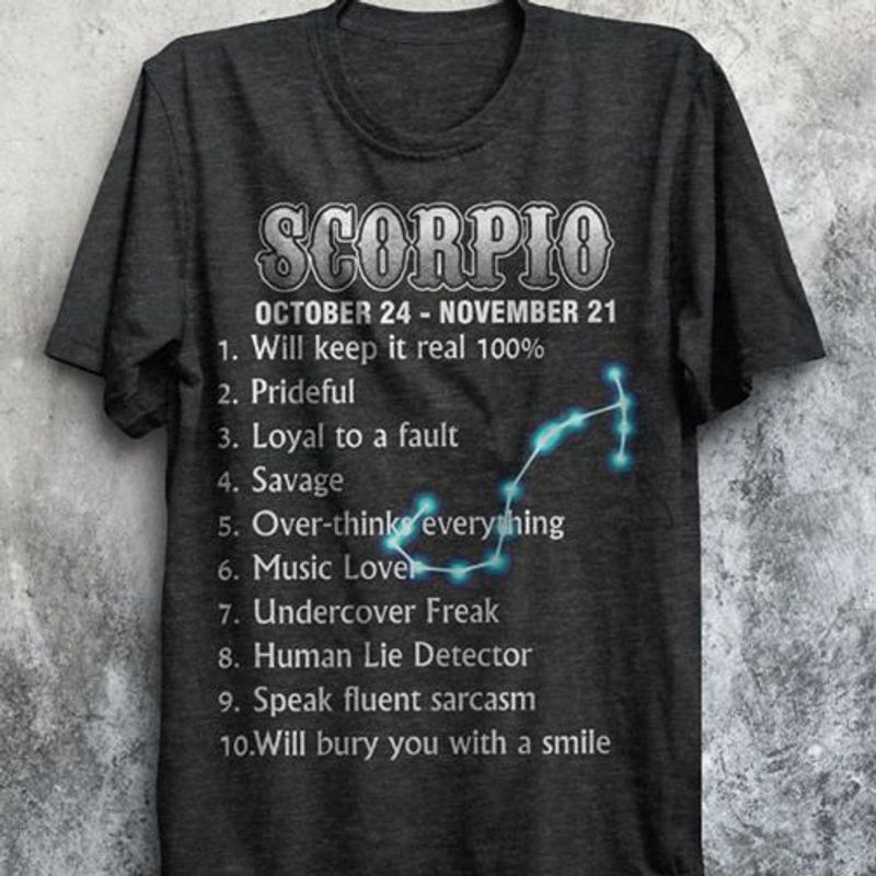 Scorpio Oct 24 Nov 21  Will Keep It Real 100 Prideful Loyal To A Fault Savage Over Thinks Everything Music Lover Undercover Freak Human Lie Detector Speak Fluent Sarcasm Will Bury You With A Smile T Shirt Black A8
