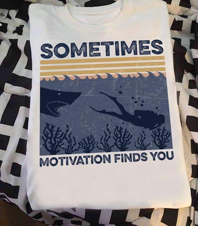Scuba Diver And Shark Sometimes Motivation Finds You Vintage White T Shirt Men And Women S-6XL Cotton