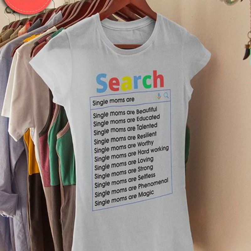 Search Single Moms Are Single Moms Are Beautiful Single Moms Are Educated  Talented Single Moms Are Loving Shirt White A4