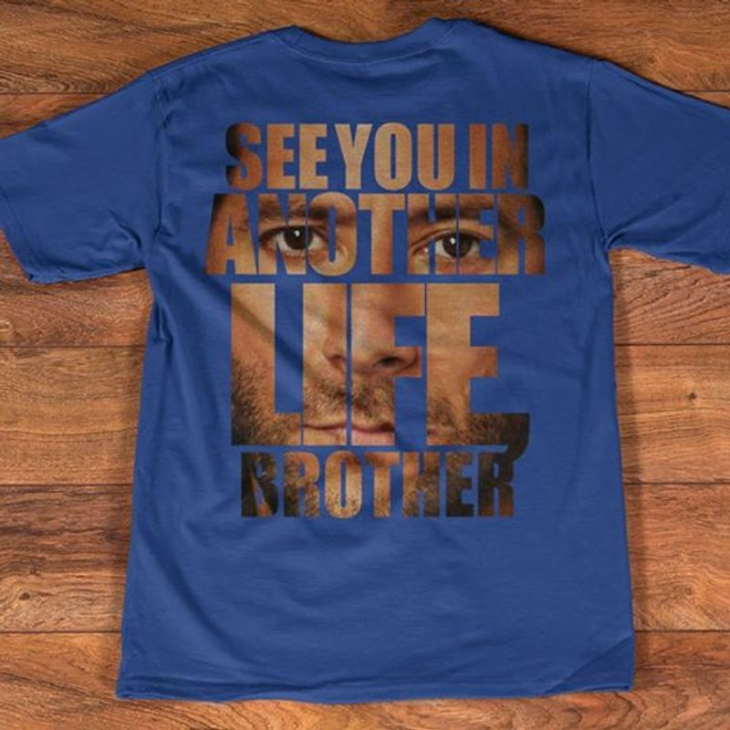 See You In Another Life Brother  T-shirt Blue A5