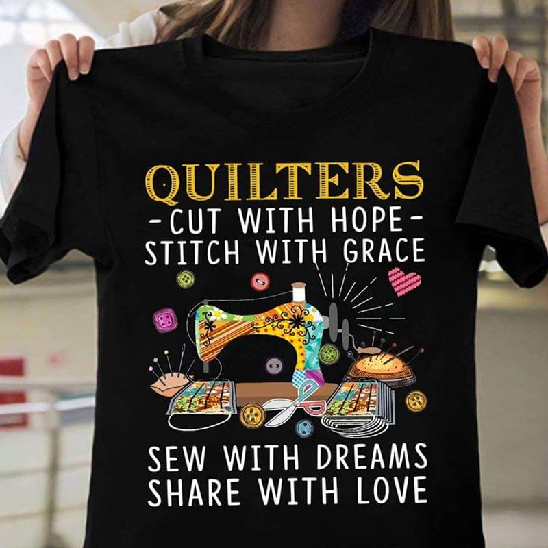 Sewing Machine Fabric Quilters Cut With Hope Stitch With Grace Sew With Dreams Share With Love Black T Shirt Men And Women S-6XL Cotton