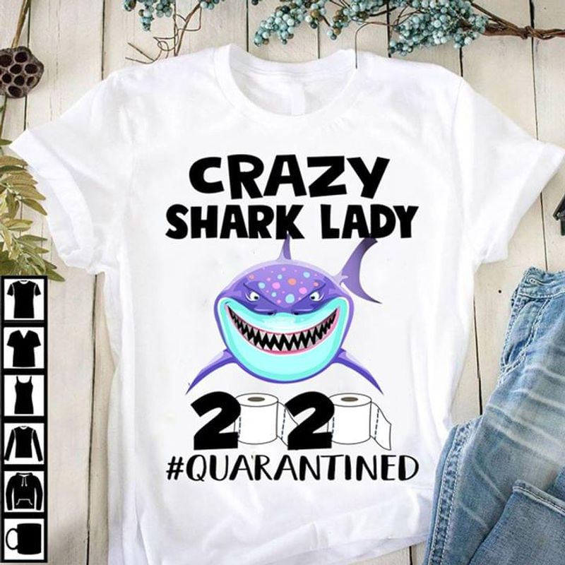 Shark Crazy Shark Lady 2020 Quarantined White T Shirt Men/ Woman S-6XL Cotton