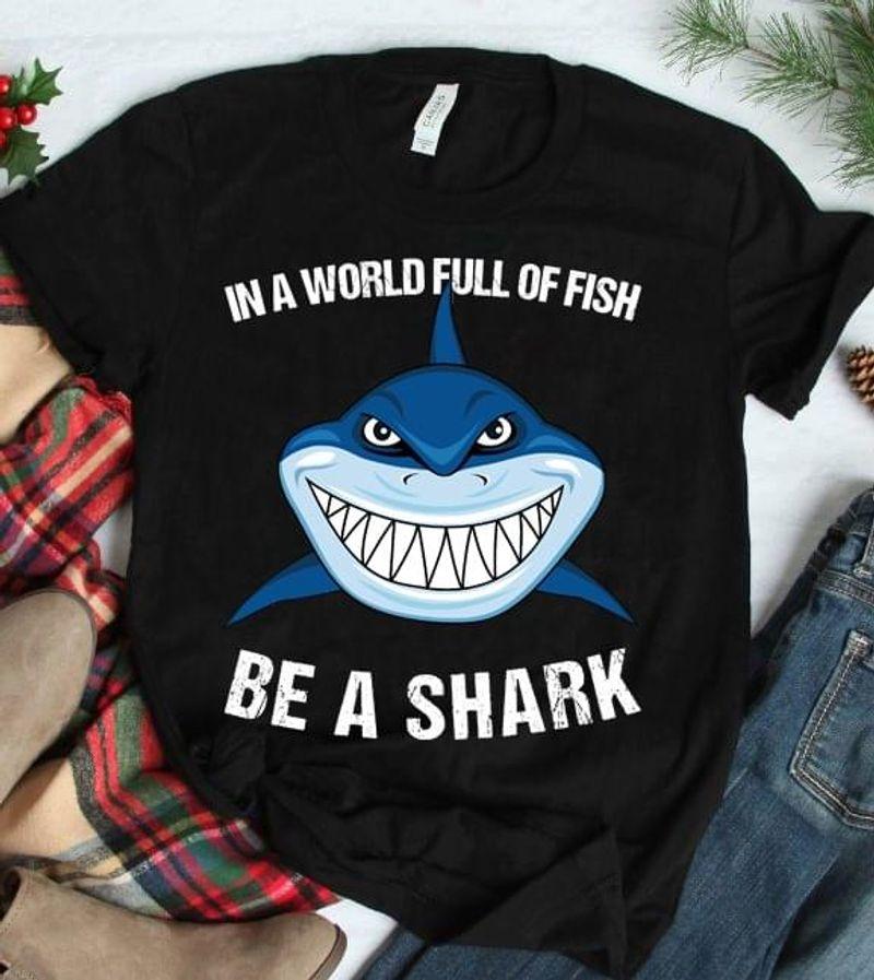 Shark In A World Full Of Fish Be A Shark Black T Shirt Men/ Woman S-6XL Cotton