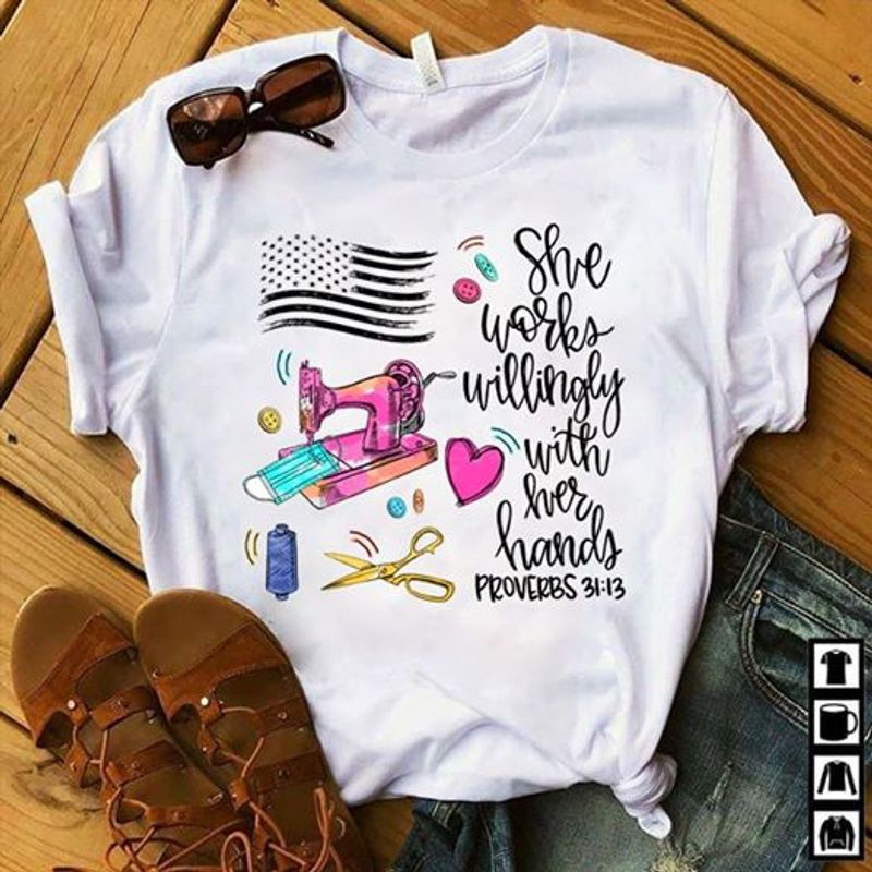 She Works Willingly With Her Hands Proverbs 31 13 T Shirt White