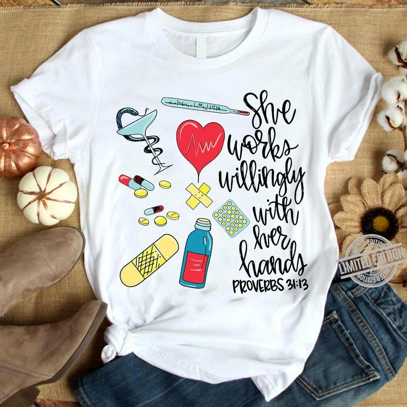 She Works Willingly With Her Hands Proverbs 3113 Nurse T Shirt White