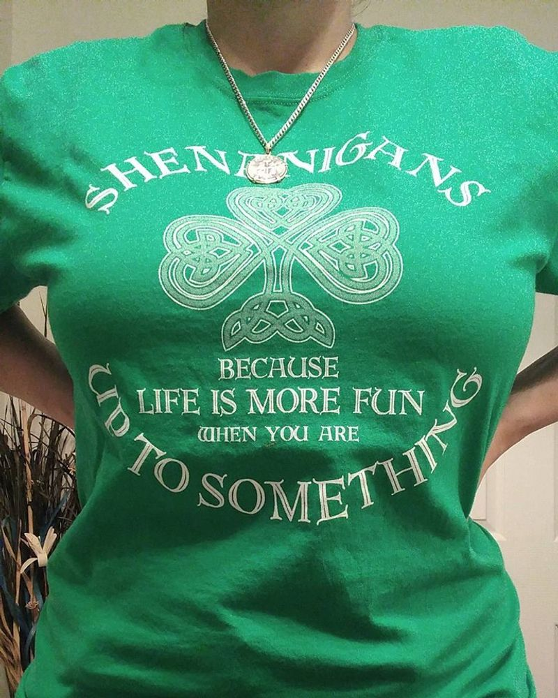 Shen Hagans Because Life Is More Fun When You Are T-shirt Green A5
