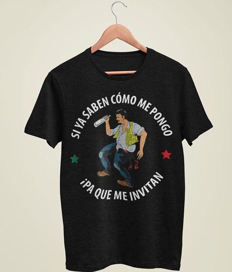 Si Ya Saben Como Me Pongo Ipa Que Me Invitan Drunk Man T-Shirt Funny Mexican Black T Shirt Men And Women S-6XL Cotton