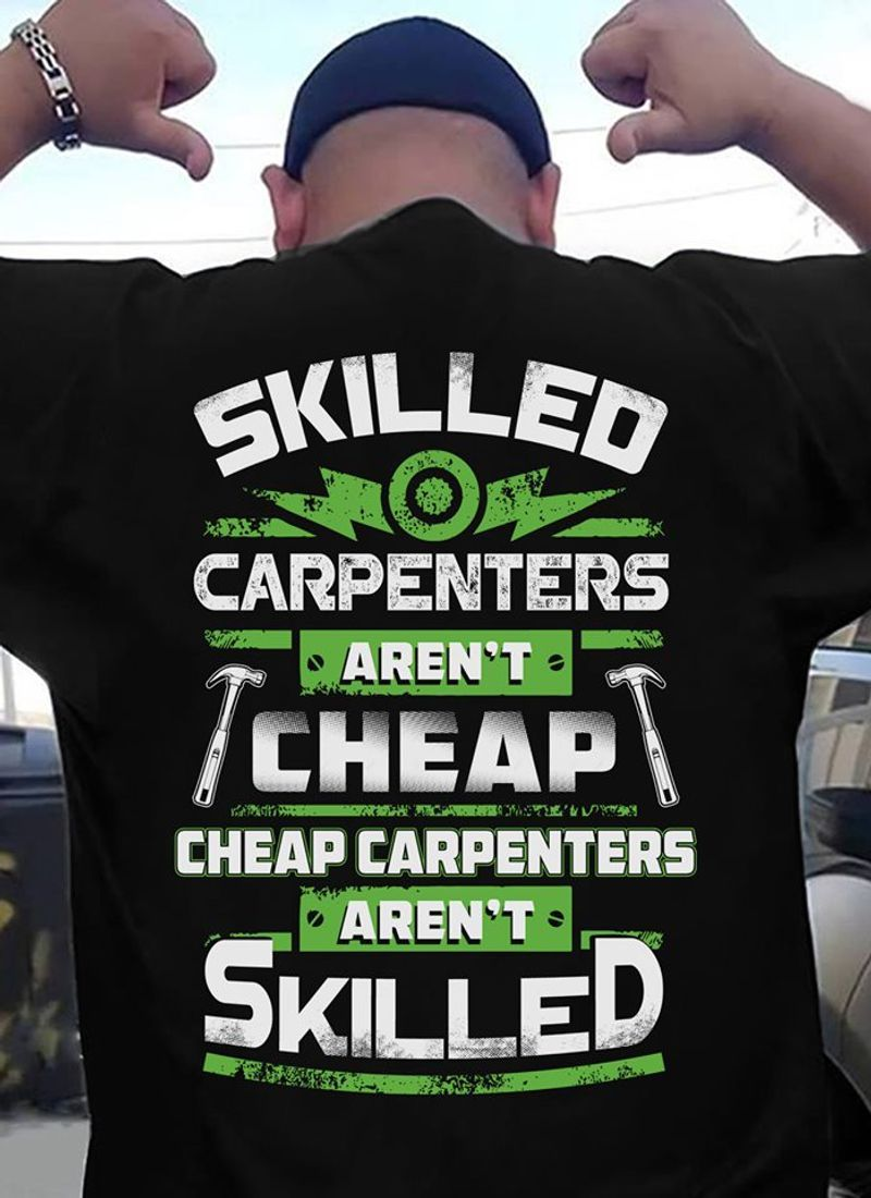 Skilled Carpenters Arent Cheap Cheap Carpenters Arent Skilled T-shirt Black B1