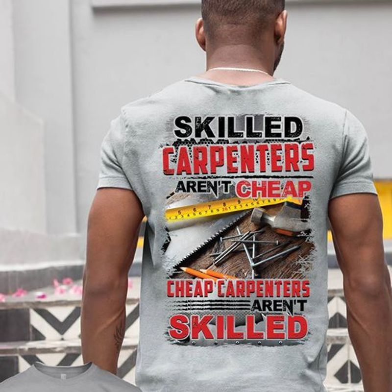 Skilled Carpenters Arent Cheap Cheap Carpenters Arent Skilled T-Shirt Grey B5