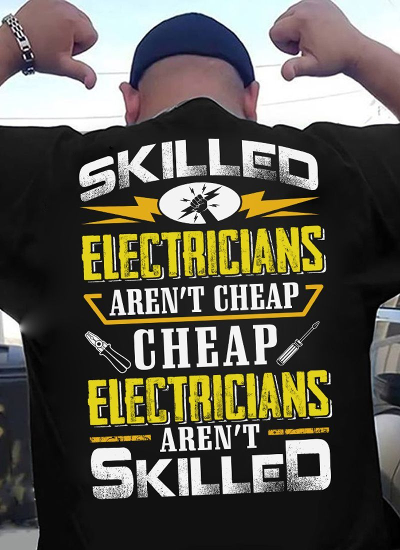 Skilled Electricians Arent Cheap Arent Skilled T-shirt Black B1