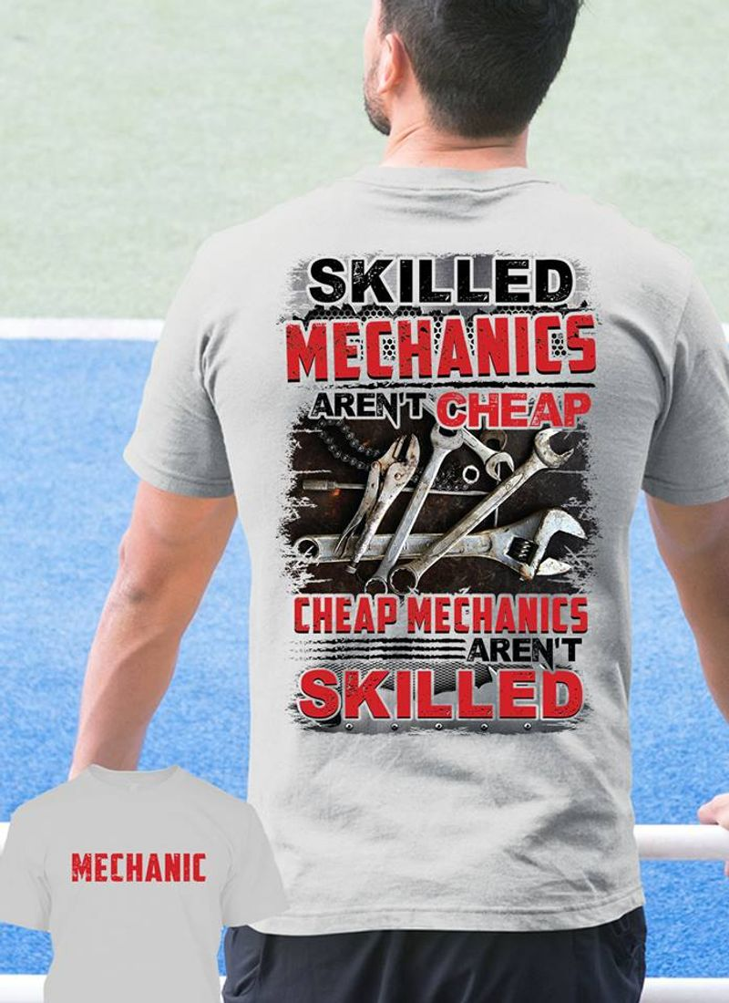 Skilled Machanics Are Not Cheap Chaeap Mechanics Are Not Skilled  T Shirt White A9