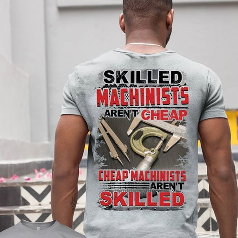 Skilled Machinsts Arent Cheap Cheap Machinists Arent Skilled T Shirt Grey B1