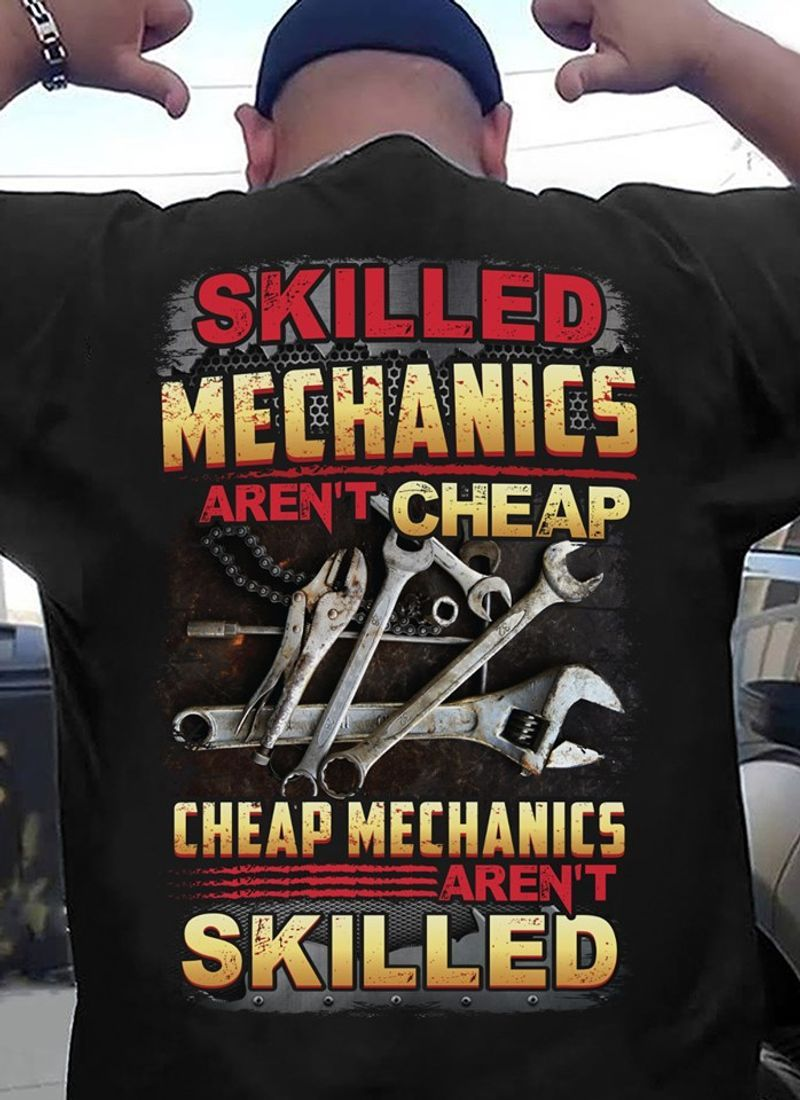 Skilled Mechanics Arent Cheap Cheap Mechanics Arent Skilled T Shirt Black A3