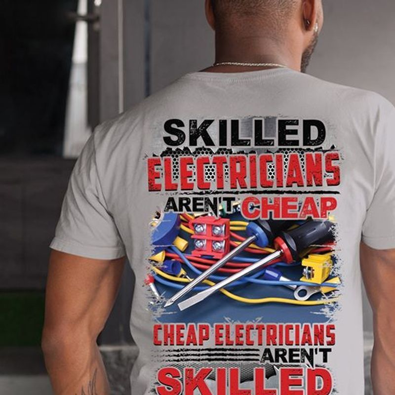 Skilled Slectricians Arent Cheap Cheap Electricians Arent Skilled T Shirt White B4