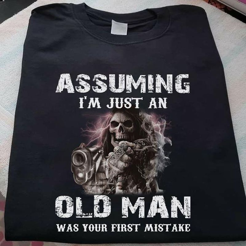 Skull Assuming I'm Just An Old Man Was Your First Mistake Black T-Shirt