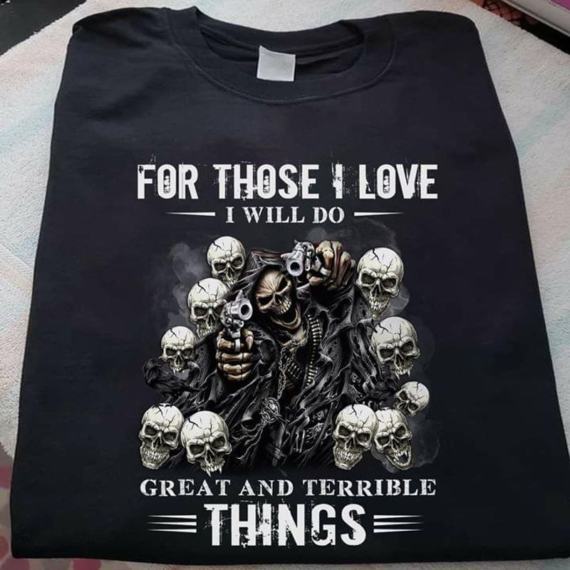 Skull For Those I Love Will Do Great And Terrible Things Black T Shirt Men/ Woman S-6XL Cotton