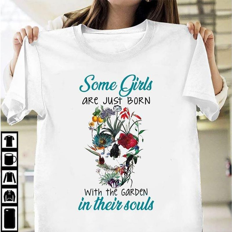 Skull Gardening Some Girls Are Just Born With The Garden In Their Soul T Shirt White S-6XL Men And Women Clothing