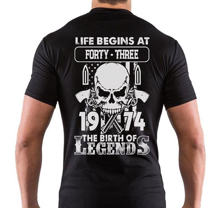 Skull Guns Life Begins At Forty Three 1974 The Birth Of Legends T-shirt Black C2