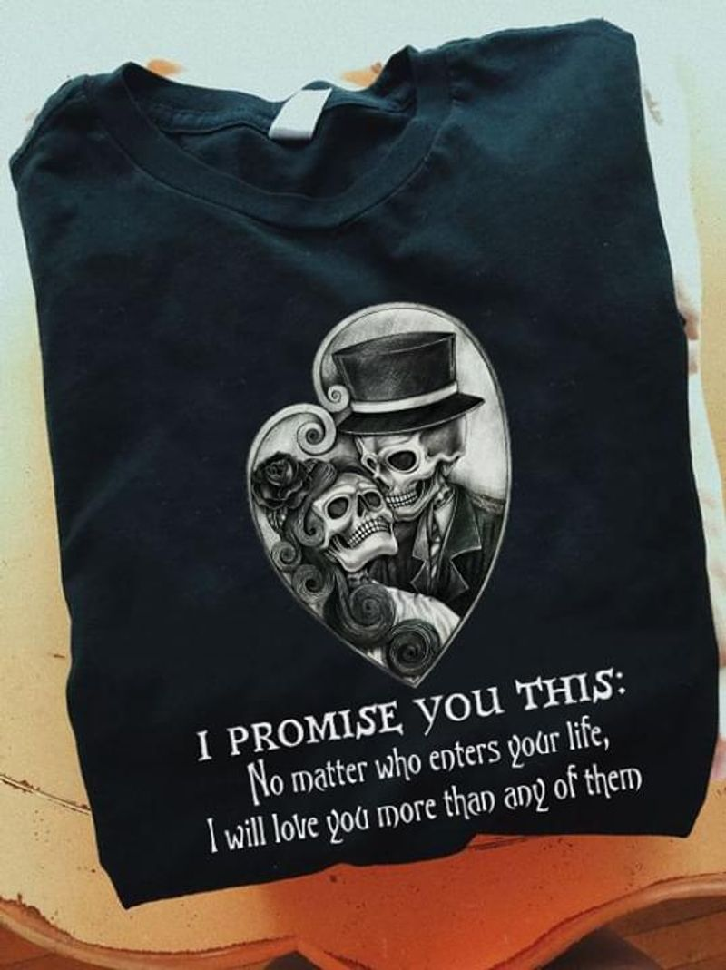 Skull Heart I Promise You This No Matter Who Enters Your Life Love More Heather T Shirt Men And Women S-6XL Cotton