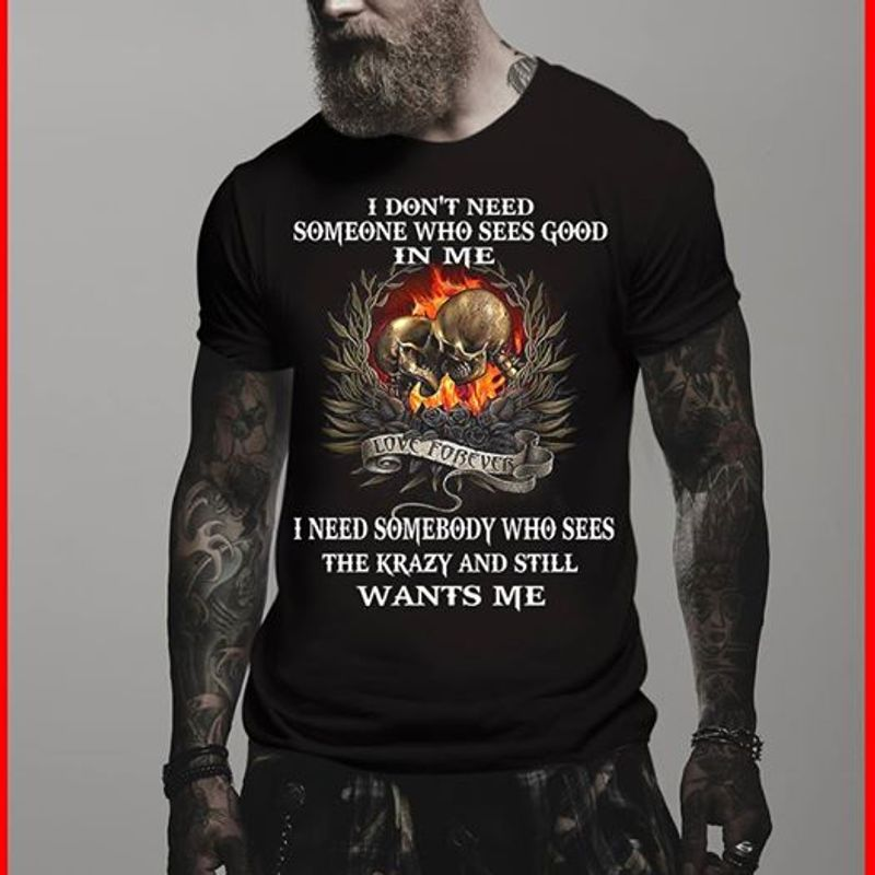 Skull I Don't Need Someone Who Sees Good In Me I Need Somebody Who Sees T-shirt Black A5