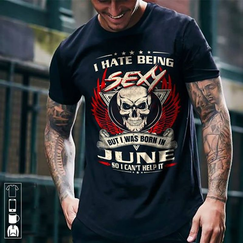 Skull I Hate Being Sexy  But I Was Born In June  T-shirt Black A5
