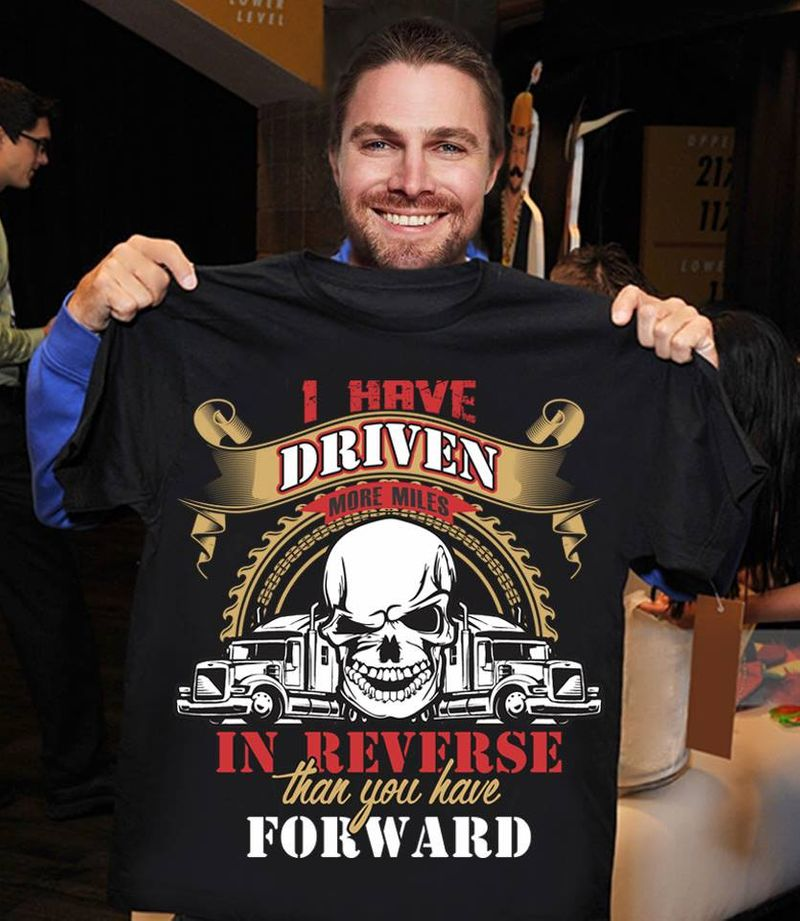 Skull I Have Driven More Miles In Reverse Than You Have Forward T Shirt Black A3
