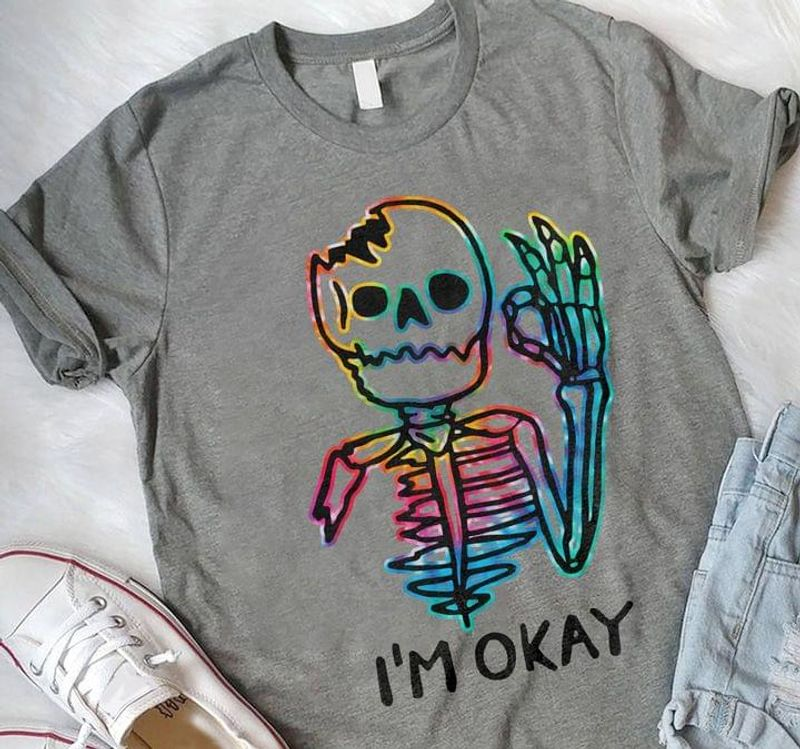 Skull I'm Okay Funny Skeleton Colorful Cool Funky Design Sport Grey T Shirt Men And Women S-6XL Cotton