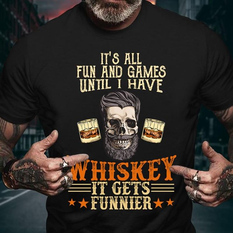 Skull It's All Fun And Games Until I Have Whiskey Wine Lover Gift Black T Shirt Men And Women S-6XL Cotton