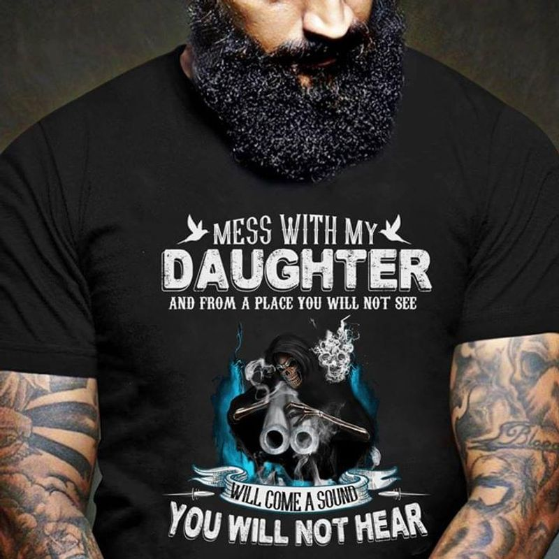 Skull Mess With My Daughter You Will Not Hear T Shirt Men/ Woman S-6XL Cotton