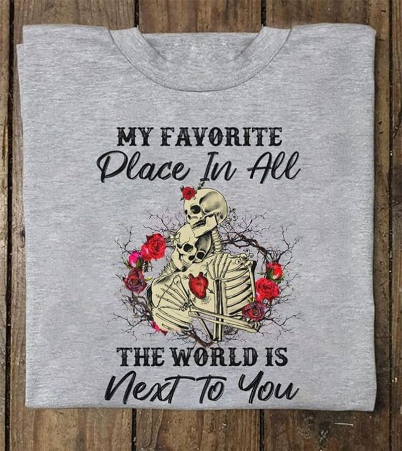Skull My Favorite Place In All The World Is Next To You Grey T Shirt Men/ Woman S-6XL Cotton