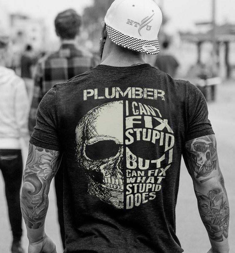 Skull Plumber I Cant Fix Stupid But I Can Fix What Stupid Does  T Shirt Black B4
