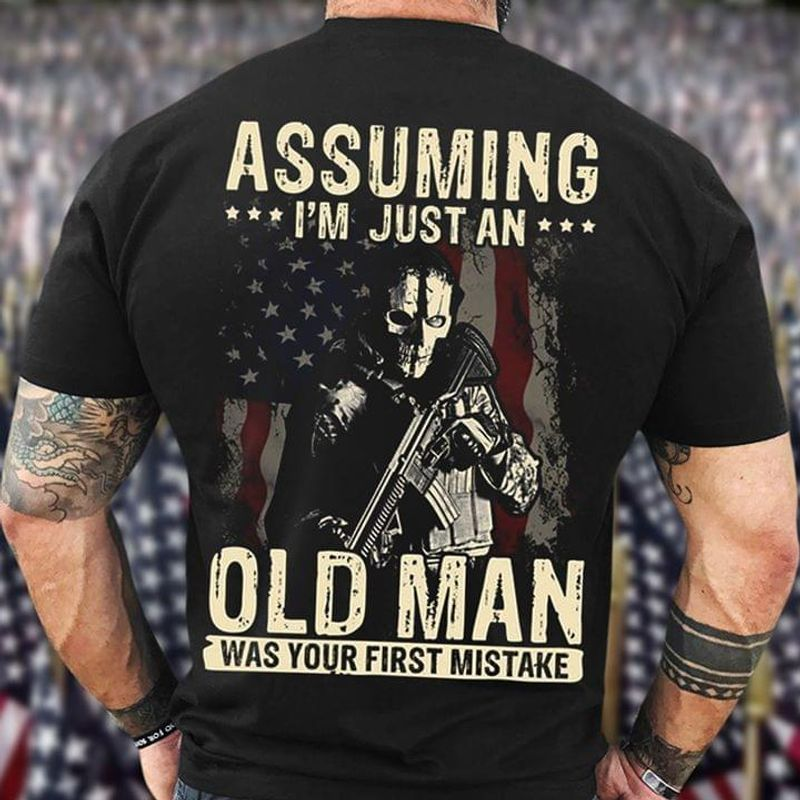 Skull Soldiers Assuming I'M Just And Old Man Was Your First Mistake Black T Shirt Men/ Woman S-6XL Cotton
