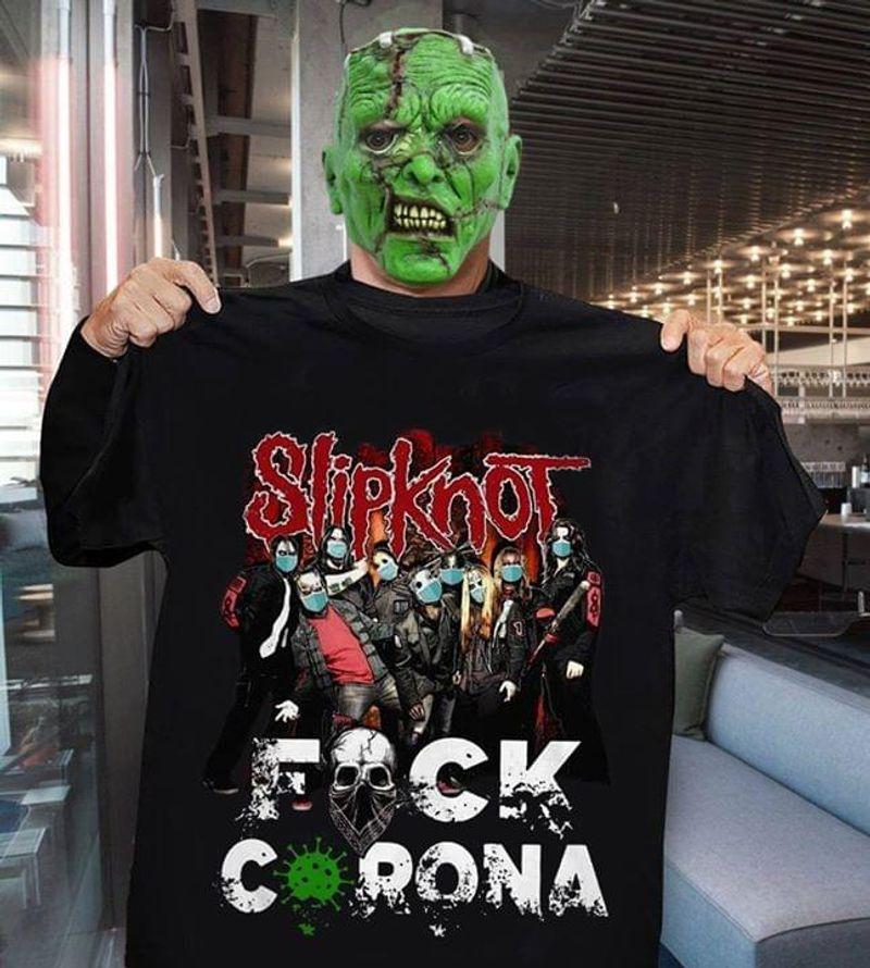 Slipknot F*Ck C0r0na T-Shirt Slipknot Pandemic 2020 Quarantine Slipknot Fans Gift Black T Shirt Men And Women S-6XL Cotton