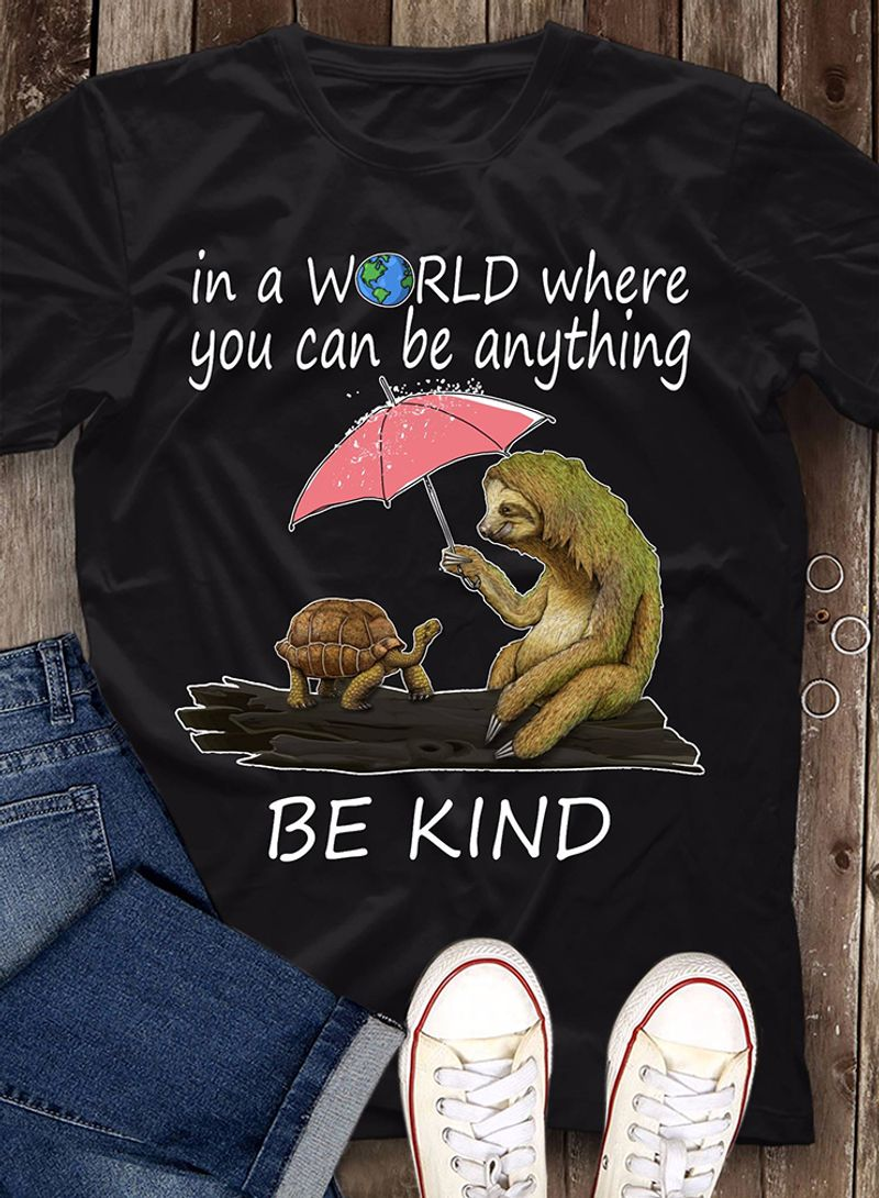 Sloth And Turtle In A World Where You Can Be Anything Be Kind Shirt Black