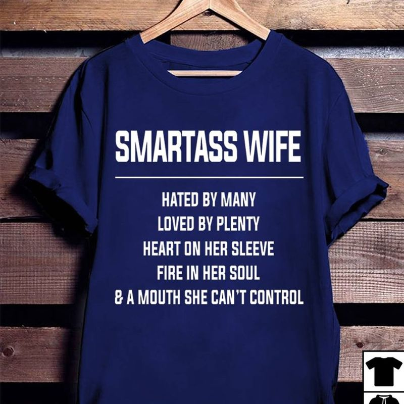 Smartass Wife Hated By Many Loved By Plenty Heart On Her Sleeve Fire In Her Soul A Mouth She Cant Control  T-shirt Blue A8