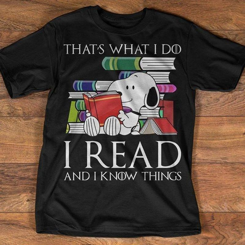 Sn00Py Reading Books That' What I Do I Read And I Know Things Black T  T Shirt Men/ Woman S-6XL Cotton Men/ Woman S-6XL Cotton